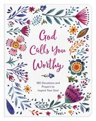 God Calls You Worthy: 180 Devotions and Prayers to Inspire Your Soul Paperback