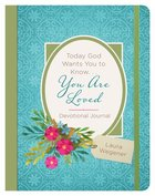 Today God Wants You to Know. . .You Are Loved: Devotional Journal (With Elastic Band) Paperback