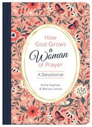 How God Grows a Woman of Prayer: A Devotional Hardback