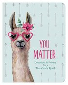 You Matter: Devotions & Prayers For a Teen Girl's Heart (For Teen Girls) Paperback