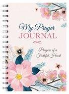 My Prayer Journal: Prayers of a Faithful Heart Spiral
