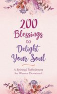 200 Blessings to Delight Your Soul: A Spiritual Refreshment For Women Devotional Paperback