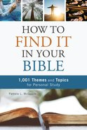 How to Find It in Your Bible: 1,001 Themes and Topics For Personal Study Paperback