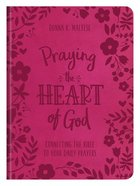 Praying the Heart of God: Connecting the Bible to Your Daily Prayers Paperback