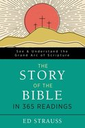 The Story of the Bible in 365 Readings: See and Understand the Grand Arc of Scripture Paperback
