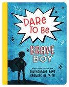 Dare to Be a Brave Boy: A Devotional Journal For Adventurous Boys Growing in Faith Paperback
