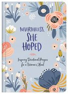 Nevertheless, She Hoped: Inspiring Devotions and Prayers For a Woman's Heart Hardback