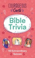 Courageous Girls Bible Trivia: 50 Extraordinary Quizzes Paperback