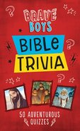 Brave Boys Bible Trivia: 50 Adventurous Quizzes Paperback