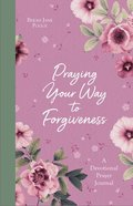 Praying Your Way to Forgiveness: A Devotional Prayer Journal Paperback