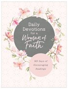 Daily Devotions For a Woman of Faith: 365 Days of Encouraging Readings Paperback