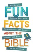 Fun Facts About the Bible: Word Searches, Matchups, Guess Whos, Fill-In-The-Blanks, Q & a Quizzes Mass Market
