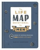 Life Map Devotional For Men: 28 Weeks of Inspiring Readings Plus Guided Life Maps (Faith Maps Series) Hardback