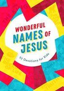 Wonderful Names of Jesus: 52 Devotions For Kids Paperback