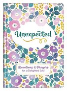 Unexpected: Devotions and Prayers For a Delighted Soul Hardback