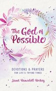 The God of Possible: Devotions and Prayers For Life's Trying Times Paperback