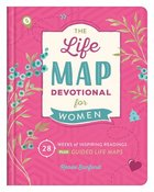 Life Map Devotional For Women: 28 Weeks of Inspiring Readings Plus Guided Life Maps (Faith Maps Series) Hardback