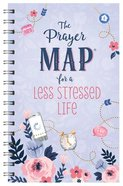 The Prayer Map For a Less Stressed Life (Faith Maps Series) Spiral