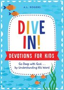 Dive In! Devotions For Kids: Go Deep With God. . .By Understanding His Word Paperback