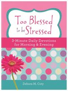 Too Blessed to Be Stressed: 3-Minute Daily Devotions For Morning & Evening Paperback