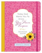 Today God Wants You to Know. . .You Have a Purpose (Devotional Journal) Paperback