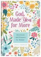 God Made You For More: 200 Devotions and Prayers For Women Hardback