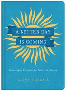 A Better Day is Coming: Encouraging Devotions For Followers of Jesus Hardback