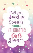 When Jesus Speaks to a Courageous Girl's Heart (Courageous Girls Series) Paperback