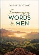 Encouraging Words For Men: 365 Daily Devotions Hardback