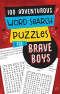 100 Adventurous Word Search Puzzles For Brave Boys (Brave Boys Series) Paperback
