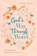 God's Way Through Worry: 90 Empowering Devotions For Women Paperback