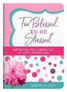 Too Blessed to Be Stressed: Inspiration For Climbing Out of Life's Stress-Pool Flexi Back