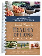 Wanda E. Brunstetter's Amish Friends Healthy Options Cookbook (American Recipes) Spiral
