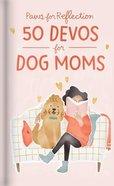 Paws For Reflection: 50 Devos For Dog Moms Hardback