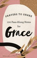 Prayers to Share: 100 Pass-Along Notes For Grace Paperback