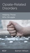 Opiate-Related Disorders: Helping Those Who Struggle (Physical And Mental Well-being Minibooks Series) Booklet