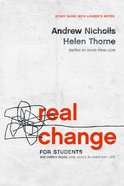 Real Change For Students: Becoming More Like Jesus in Everyday Life (6 Sessions) (Study Guide & Leader Notes) Paperback