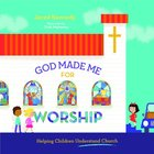 God Made Me For Worship: Helping Children Understand Church Hardback