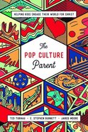 The Pop Culture Parent: Helping Kids Engage Their World For Christ Paperback