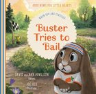 Buster Tries to Bail: When You Are Stressed (Good News For Little Hearts Series) Hardback