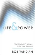 Life & Power: The Holy Spirit's Ministry in the New Testament Paperback