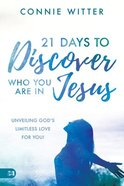 21 Days to Discover Who You Are in Jesus: Unveiling God's Limitless Love For You! Paperback