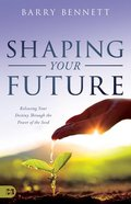 Shaping Your Future: Releasing Your Destiny Through the Power of the Seed Paperback