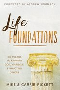 Life Foundations: Six Pillars to Knowing God, Yourself, and Impacting Others Paperback
