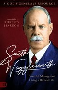 Smith Wigglesworth: Powerful Messages For Living a Radical Life eBook