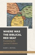 Where Was the Biblical Red Sea?: Examining the Ancient Evidence Paperback
