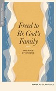 Freed to Be God's Family: The Book of Exodus Paperback