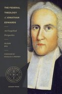 The Federal Theology of Jonathan Edwards: An Exegetical Perspective Paperback