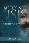 Imprisoned With ISIS: Faith in the Face of Evil Hardback