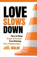 Love Slows Down: How to Keep Anger and Anxiety From Ruining Life's Relationships Paperback